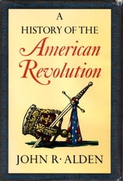 A History of the American Revolution ebook by John Alden