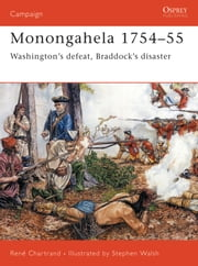 Monongahela 1754?55 - Washington?s defeat, Braddock?s disaster ebook by René Chartrand,Stephen Walsh