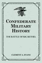 Confederate Military History: The Battle of Big Bethel ebook by Clement A. Evans