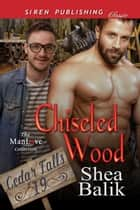Chiseled Wood ebook by Shea Balik