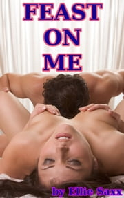 Feast On Me ebook by Ellie Saxx