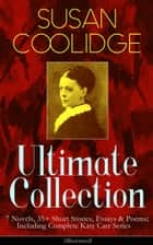SUSAN COOLIDGE Ultimate Collection: 7 Novels, 35+ Short Stories, Essays & Poems; Including Complete Katy Carr Series (Illustrated) - What Katy Did Trilogy, The Letters of Jane Austen, Clover, In the High Valley, Curly Locks, A Short History of the City of Philadelphia, A Little Country Girl, Just Sixteen, Not Quite Eighteen… ebook by Susan Coolidge, Addie Ledyard, Jessie McDermot