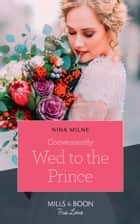 Conveniently Wed To The Prince (Mills & Boon True Love) ebook by Nina Milne