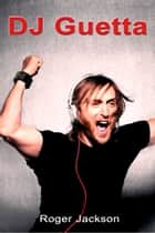 DJ Guetta ebook by Roger Jackson