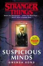 Stranger Things: Suspicious Minds - The First Official Novel ebook by Gwenda Bond
