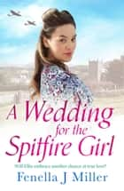 A Wedding for the Spitfire Girl ebook by Fenella J. Miller