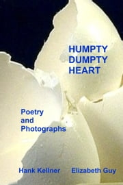 Humpty Dumpty Heart: A Collection of Poems and Photos ebook by Hank Kellner