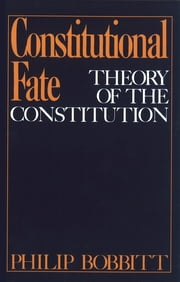 Constitutional Fate - Theory of the Constitution ebook by Philip Bobbitt
