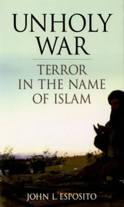 Unholy War - Terror in the Name of Islam ebook by John L. Esposito