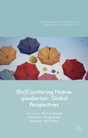 (En)Countering Native-speakerism - Global Perspectives ebook by Adrian Holliday,Pamela Aboshiha,Anne Swan
