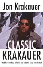 "Classic Krakauer - ""Mark Foo's Last Ride,"" ""After the Fall,"" and Other Essays from the Vault ebook by Jon Krakauer"