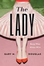 The Lady - Being What Always Wins ebook by Gary M. Douglas
