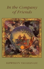 In the Company of Friends: Dreamwork Within a Sufi Group ebook by Vaughan-Lee, Llewellyn