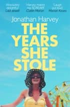 The Years She Stole ebook by Jonathan Harvey