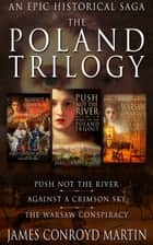 The Poland Trilogy: Push Not the River; Against a Crimson Sky; The Warsaw Conspiracy - (The Complete Historical Saga) ebook by James Conroyd Martin