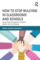 How to Stop Bullying in Classrooms and Schools ebook by Phyllis Kaufman Goodstein