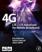 4G: LTE/LTE-Advanced for Mobile Broadband ebook by Erik Dahlman, Stefan Parkvall, Johan Skold