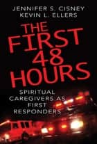 The First 48 Hours ebook by Kevin L. Ellers,Jennifer S. Cisney