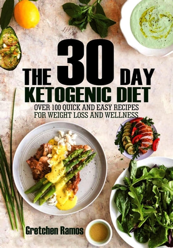 The 30 Day Ketogenic Diet: Over 100 quick and easy recipes to weight loss and wellness ebook by Gretchen Ramos