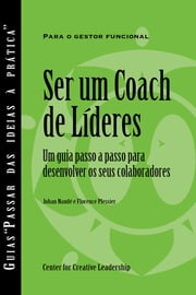 Becoming a Leader Coach: A Step-by-Step Guide to Developing Your People (Portuguese for Europe) ebook by Johan Naude, Florence Plessier