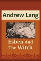 Esben And The Witch ebook by Andrew Lang