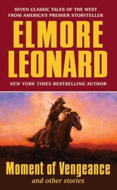 Moment of Vengeance and Other Stories ebook by Elmore Leonard