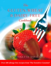 Gluten, Wheat and Dairy Free Cookbook: Over 200 allergy-free recipes, from the 'Sensitive Gourmet' (Text Only) ebook by Antoinette Savill