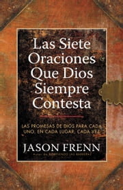 The Seven Prayers God Always Answers - God's Promises for Everyone, Everywhere, Every Time ebook by Jason Frenn