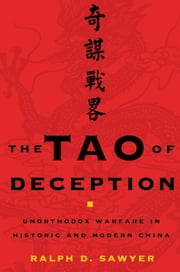 The Tao of Deception - Unorthodox Warfare in Historic and Modern China ebook by Ralph D. Sawyer