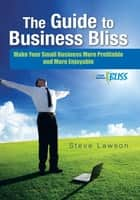 The Guide to Business Bliss ebook by Steve Lawson