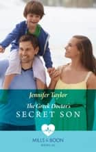 The Greek Doctor's Secret Son (Mills & Boon Medical) ebook by Jennifer Taylor