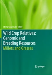 Wild Crop Relatives: Genomic and Breeding Resources - Millets and Grasses ebook by Chittaranjan Kole