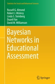 Bayesian Networks in Educational Assessment ebook by Russell G. Almond,Robert J. Mislevy,Duanli Yan,Linda Steinberg,David Williamson