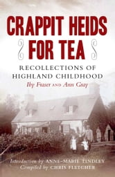 Crappit Heids for Tea - Recollections of a Highland Childhood ebook by Anne Tindley