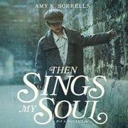 Then Sings My Soul audiobook by Amy K. Sorrells