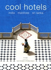 Cool Hotels - India, Maldives, Sri Lanka ebook by Kim Inglis,Jacob  Termansen,Pia Marie Molbech