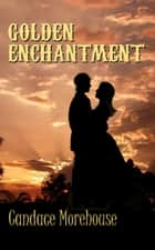 Golden Enchantment ebook by Candace Morehouse