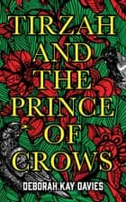 Tirzah and the Prince of Crows ebook by Deborah Kay Davies