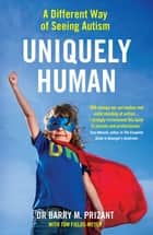 Uniquely Human - A Different Way of Seeing Autism ebook by Tom Fields-Meyer, Dr. Barry M. Prizant Ph.D