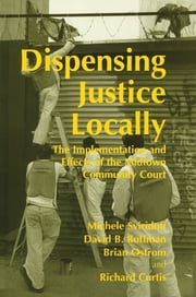 Dispensing Justice Locally - The Implementation and Effects of the Midtown Cummunity Court ebook by Richard Curtis,Brian Ostrom,David Rottman,Michele Sviridoff