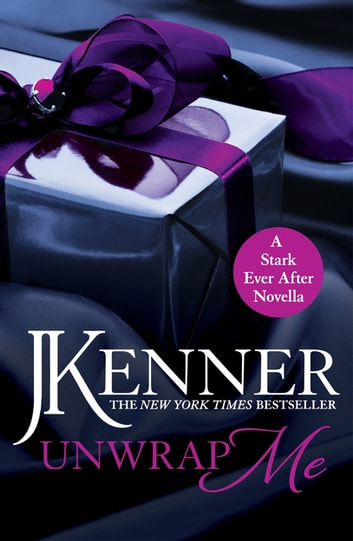 Unwrap Me: A Stark Ever After Novella ebook by J. Kenner