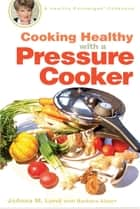 Cooking Healthy with a Pressure Cooker ebook by Barbara Alpert,JoAnna M. Lund