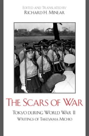 The Scars of War - Tokyo during World War II: Writings of Takeyama Michio ebook by Richard H. Minear