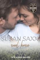 Real Hero - The Delta North Team Small Town Military Romance Series: Soldiers Coming Home, #4 ebook by Susan Saxx