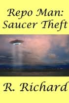 Repo Man: Saucer Theft ebook by R. Richard