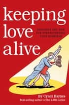 Keeping Love Alive - Thoughts and Tips for Strengthening Your Marriage ebook by Cyndi Haynes