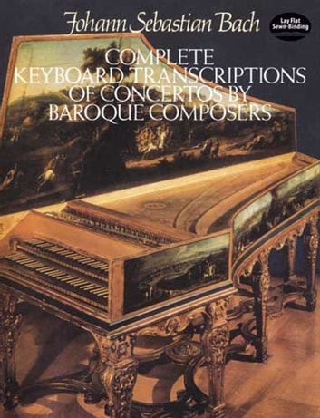 Complete Keyboard Transcriptions of Concertos by Baroque Composers ebook by Johann Sebastian Bach