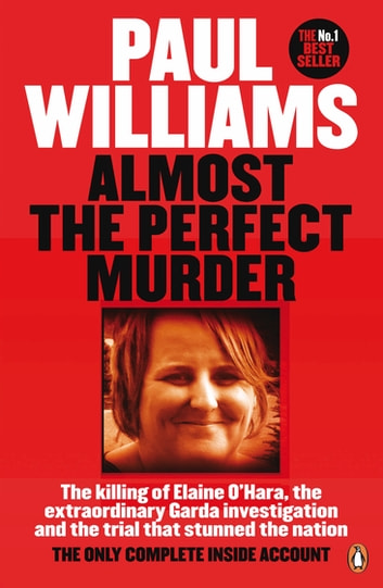 Almost the Perfect Murder - The Killing of Elaine O'Hara, the Extraordinary Garda Investigation and the Trial That Stunned the Nation: The Only Complete Inside Account ekitaplar by Paul Williams