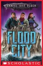 Flood City ebook by Daniel José Older