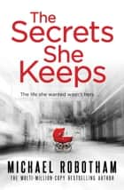 The Secrets She Keeps - The life she wanted wasn't hers . . . ebook by Michael Robotham